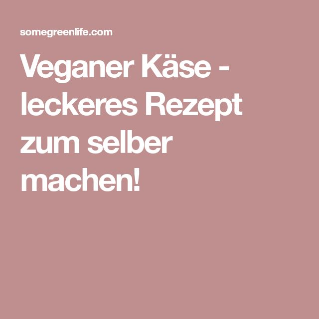 Veganer Käse - leckeres Rezept zum selber machen!