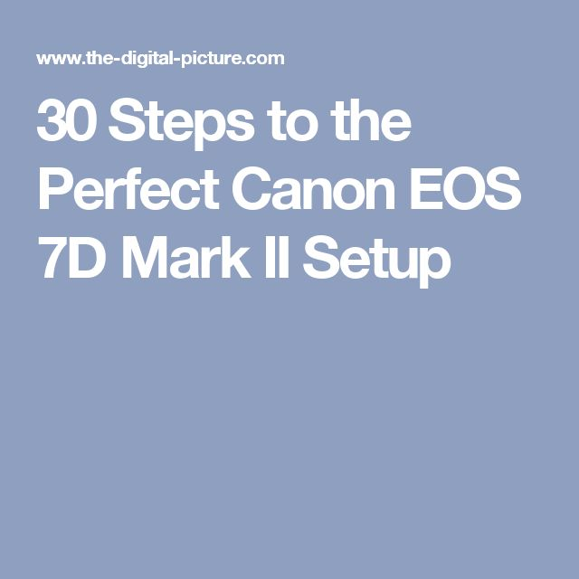 30 Steps to the Perfect Canon EOS 7D Mark II Setup