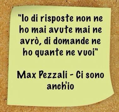 """""""Io di risposte non ne ho mai avute mai ne avrò, di domande ne ho quante ne vuoi""""  #Max #Pezzali - Ci sono anch'io"""