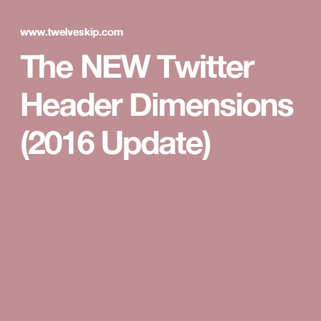 The NEW Twitter Header Dimensions (2016 Update)