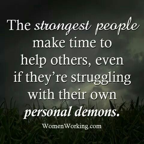 i can think of one person in particular that is this way and she is the strongest woman i know