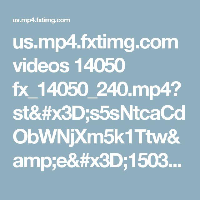 us.mp4.fxtimg.com videos 14050 fx_14050_240.mp4?st=s5sNtcaCdObWNjXm5k1Ttw&e=1503256038