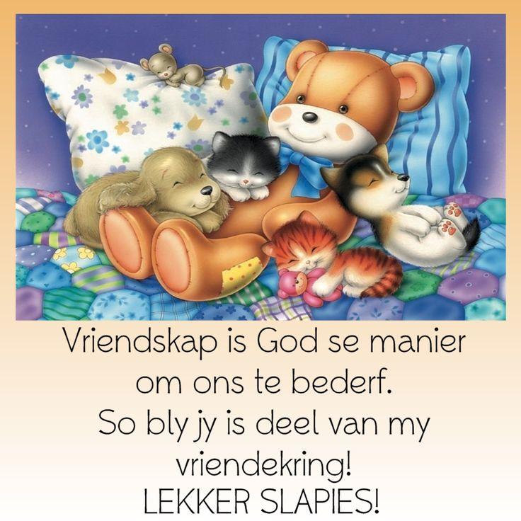 Vriendskap is God se manier om ons te bederf. So bly jy is deel van my vriendekring! LEKKER SLAPIES!