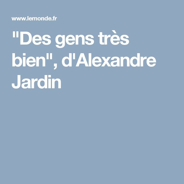 Best 25 alexandre jardin ideas on pinterest grandes for Alexandre jardin le roman des jardin