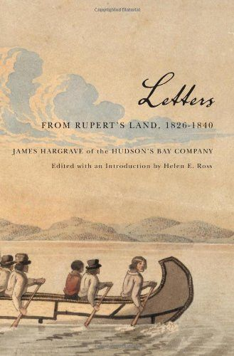 Letters from Rupert's Land, 1826-1840: James Hargrave of the Hudson's Bay Company (Rupert's Land Record Society Series)