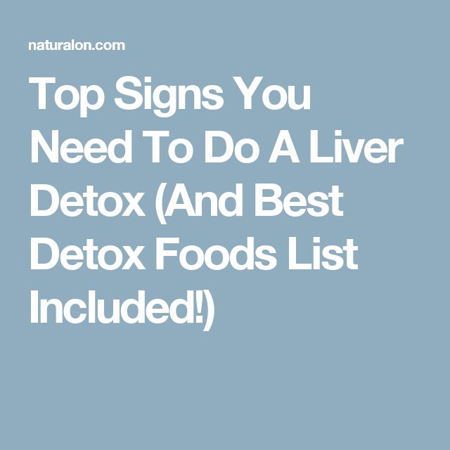 Top Signs You Need To Do A Liver Detox (And Best Detox Foods List Included!)