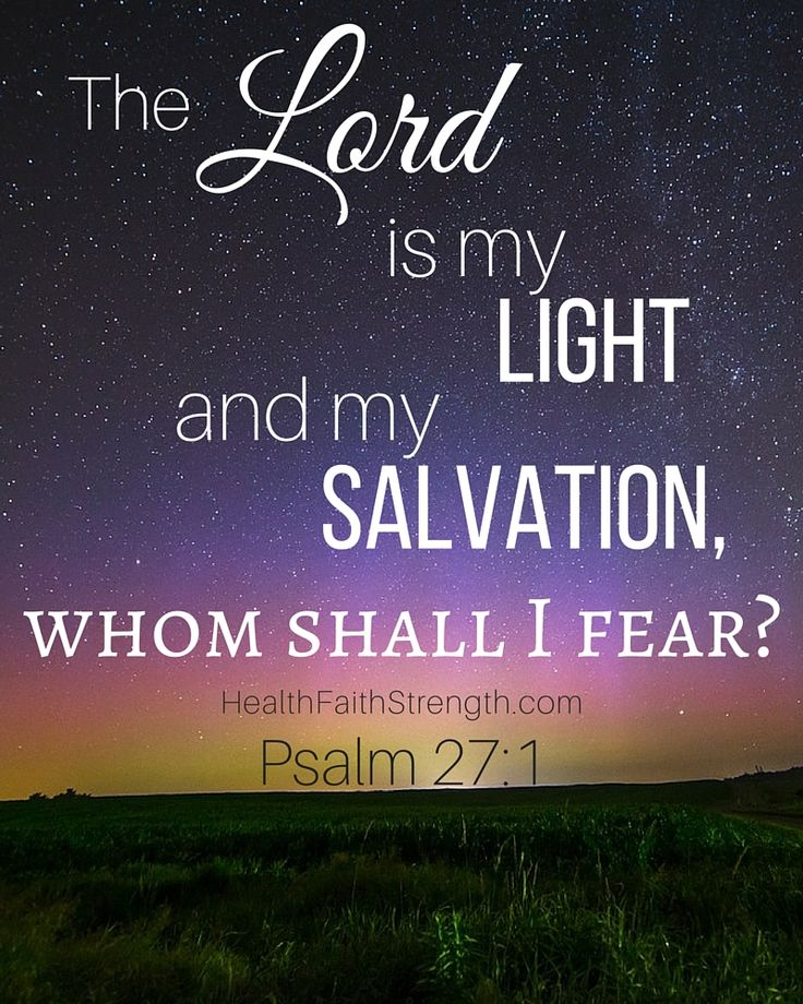 The Lord is my light and my salvation, whom shall I fear- Psalm 27:1 - HealthFaithStrength.com