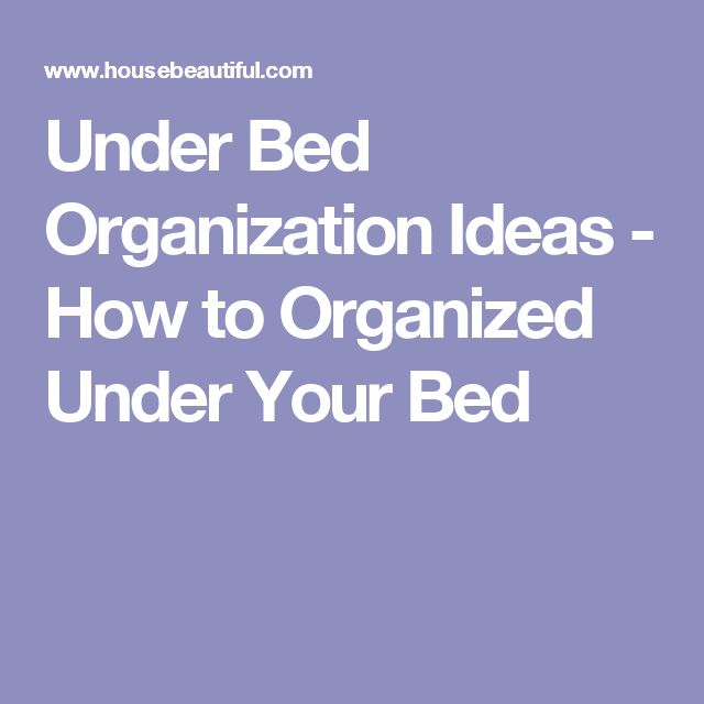 Under Bed Organization Ideas - How to Organized Under Your Bed