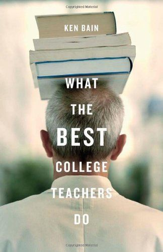 What the Best College Teachers Do by Ken Bain. $17.16. 207 pages. Author: Ken Bain. Edition - 1. Publisher: Harvard University Press; 1 edition (April 30, 2004). Publication: April 30, 2004