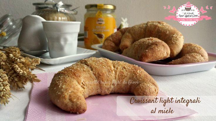 Croissant light integrali al miele, buonissimi e super leggeri, senza burro, senza grassi aggiunti, senza uova!