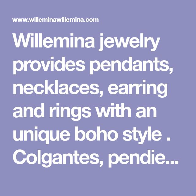 Willemina jewelry provides pendants, necklaces, earring and rings with an unique boho style . Colgantes, pendientes y anillos de estilo boho chick.