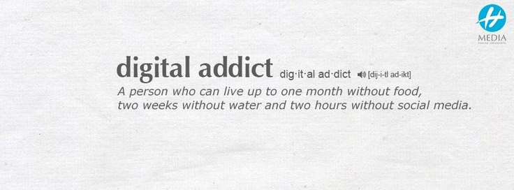 Digital addict = a person who can live up to one month without food, two weeks without water and two hours without social media.