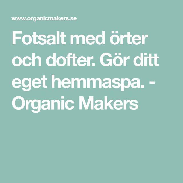 Fotsalt med örter och dofter. Gör ditt eget hemmaspa. - Organic Makers
