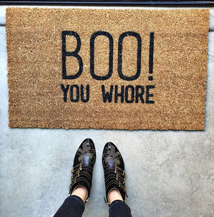 "Where to Find The Cutest Doormats Ever: ""Boo! You Whore"" Doormat. Click through for the details. 