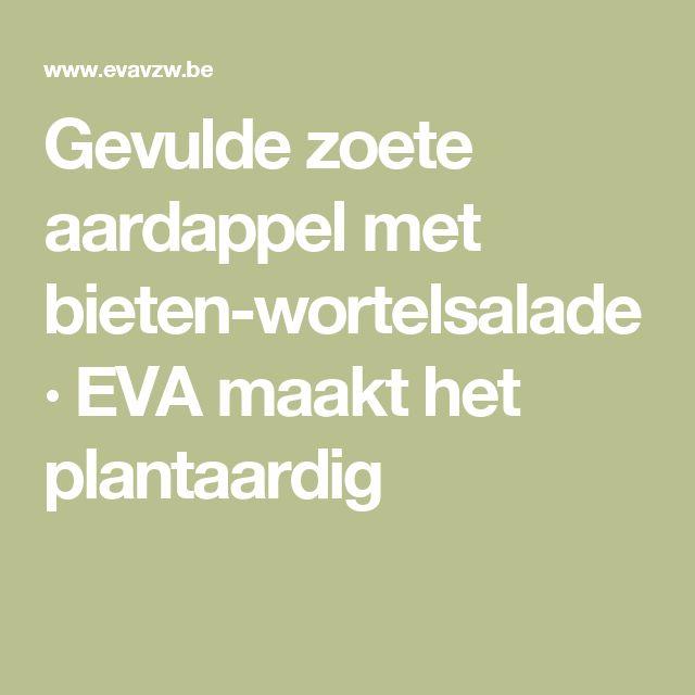 Gevulde zoete aardappel met bieten-wortelsalade · EVA maakt het plantaardig
