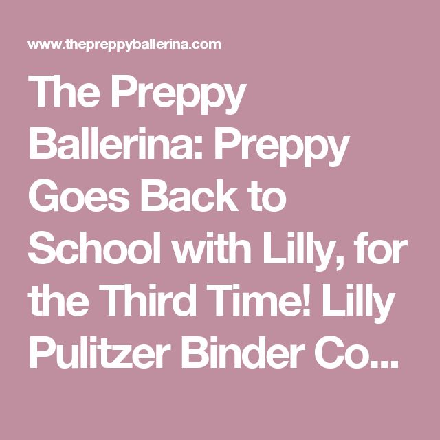 The Preppy Ballerina: Preppy Goes Back to School with Lilly, for the Third Time!  Lilly Pulitzer Binder Covers 2015