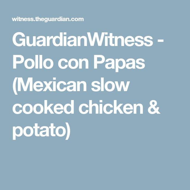 GuardianWitness - Pollo con Papas (Mexican slow cooked chicken & potato)