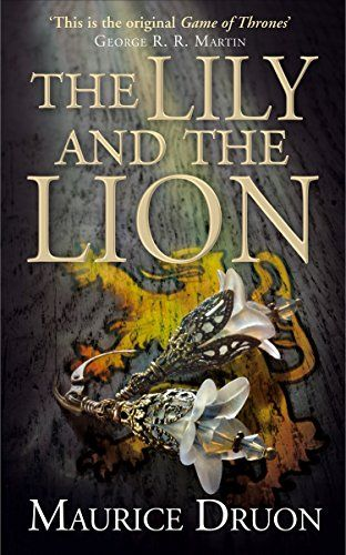 The Lily and the Lion (The Accursed Kings, Book 6) by Maurice Druon