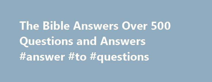 The Bible Answers Over 500 Questions and Answers #answer #to #questions http://health.nef2.com/the-bible-answers-over-500-questions-and-answers-answer-to-questions/  #bible question and answers # 1-What is Self-Esteem: click here. 2-The Gospel of Self-Esteem: click here. 3-Bible Self Love and Self-Esteem: click here. 4-The Modern Gospel Teaching on Self Esteem: click here. 5-Quotes from Christian Promoters of Self Esteem: click here. 6-Men of the Bible and their Self Esteem: click here…