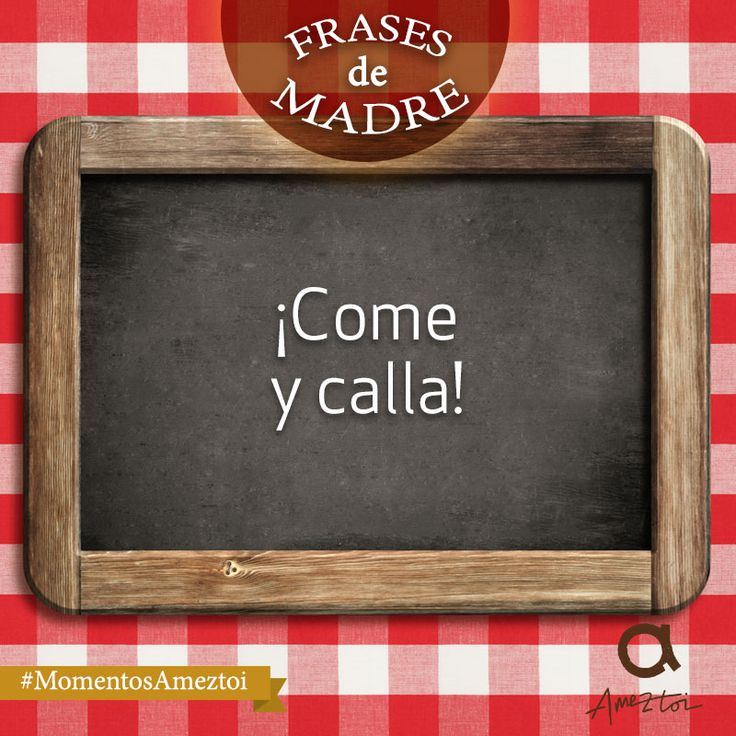¡Come y calla! Frases de madre. #MomentosAmeztoi