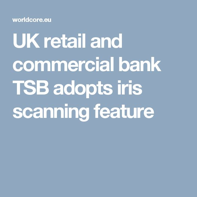 UK retail and commercial bank TSB adopts iris scanning feature