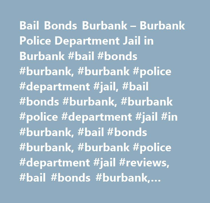 Bail Bonds Burbank – Burbank Police Department Jail in Burbank #bail #bonds #burbank, #burbank #police #department #jail, #bail #bonds #burbank, #burbank #police #department #jail #in #burbank, #bail #bonds #burbank, #burbank #police #department #jail #reviews, #bail #bonds #burbank, #burbank #police #department #jail #map, #bail #bonds #burbank, #burbank #police #department #jail #directions #to #burbank, #bail #bonds #burbank, #burbank #police #department #jail #contact #details, #yahoo…