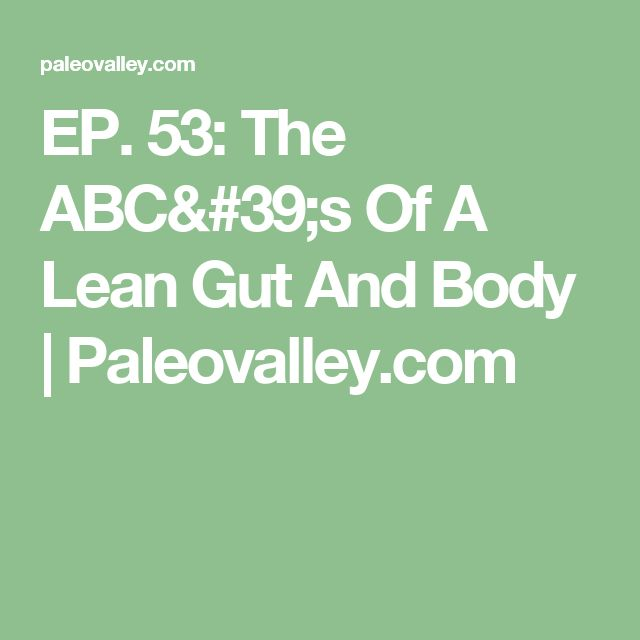 EP. 53: The ABC's Of A Lean Gut And Body | Paleovalley.com