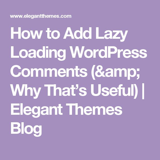 How to Add Lazy Loading WordPress Comments (& Why That's Useful) | Elegant Themes Blog