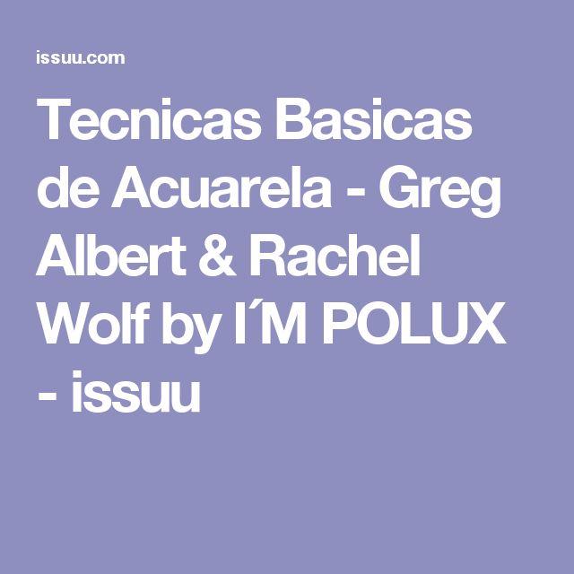 Tecnicas Basicas de Acuarela - Greg Albert & Rachel Wolf by I´M POLUX - issuu