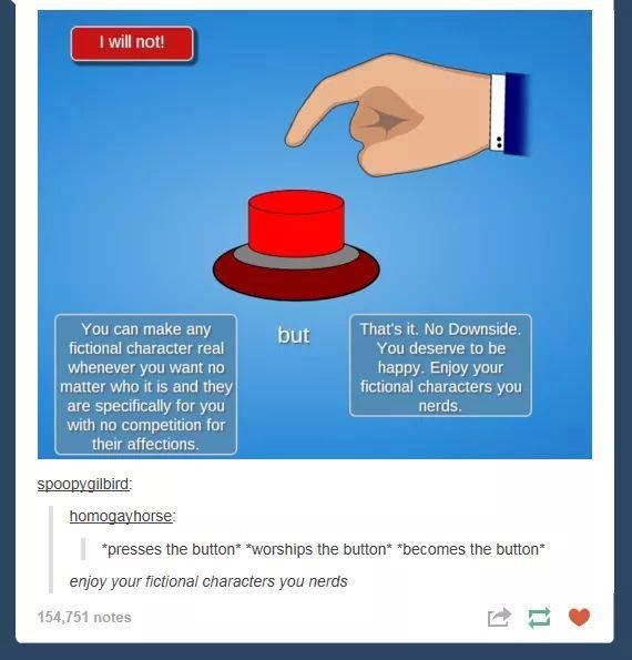 *pushes the button rapidly* *looooooove the button.* I choose Jim Moriarty, Sherlock, John, Loki, Derek Hale, Stiles Stilinski, Sam, Dean, Cas, Peter Hale, Oliver Queen, Barry Allen, Spencer Reid, Ten, Thor, Tony Stark, Damon Salvatore, Niklaus Mikaelson, Captain Jack Harkness, Captain John Hart, Draco Malfoy, Sirius Black, Severus Snape, Leonard Snart, Jace, Wil (from Shannara Chronicles), Blaine (from iZombie)... do I really need to keep going?