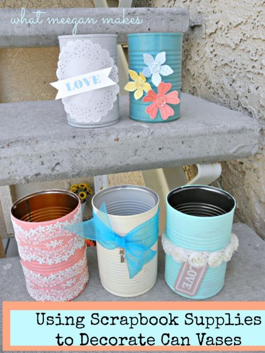 Using Scrapbook Supplies to Decorate Can Vases — MeeganMakes