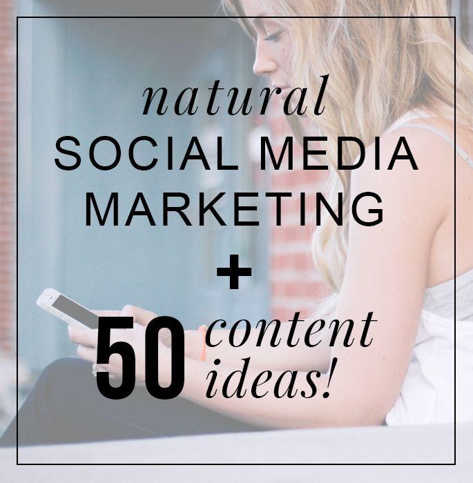 Natural Social Media Marketing + 50 Content Ideas!