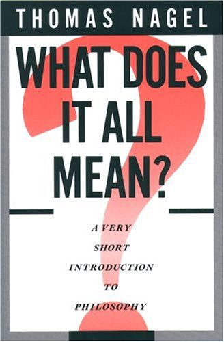 """17.11.16 Thomas Nagel """" What Does It All Mean? A Very Short Introduction to Philosophy"""" (1987)"""