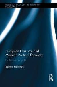 Essays on Classical and Marxian Political Economy: Collected Essays IV. Samuel Hollander
