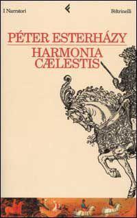 I miei libri... e altro di CiBiEffe: Péter Esterházy - Harmonia caelestis (2003)