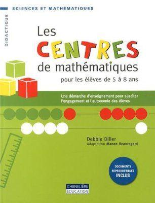 Les centres de mathématiques pour les élèves de 5 à 8 ans : Une démarche d'enseignement pour susciter l'engagement et l'autonomie des élèves:Amazon.fr:Livres