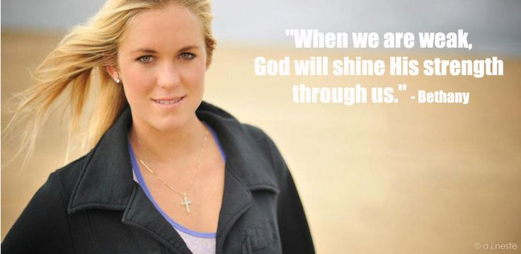 Bethany Hamilton. Through all that's happened to her she's been amazing. She's such an inspiring person.
