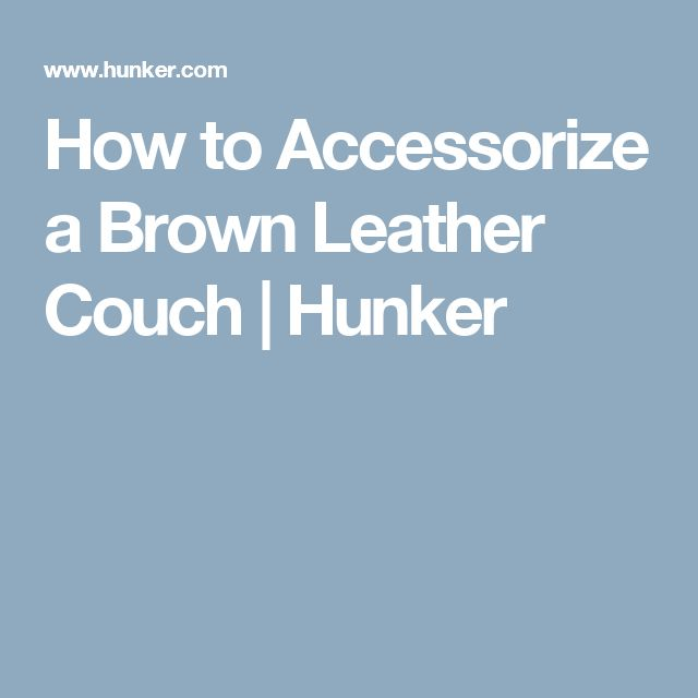 How to Accessorize a Brown Leather Couch | Hunker