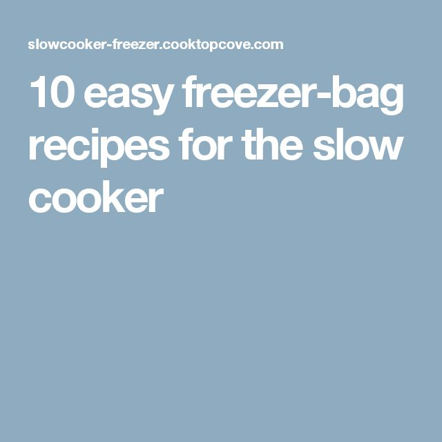 10 easy freezer-bag recipes for the slow cooker