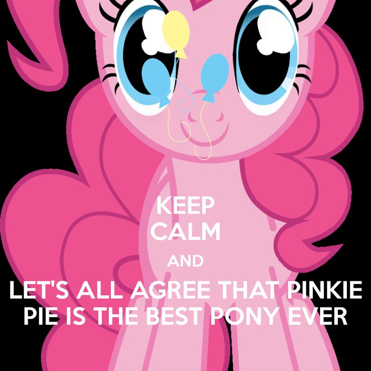 KEEP CALM AND LET'S ALL AGREE THAT PINKIE PIE IS THE BEST PONY EVER