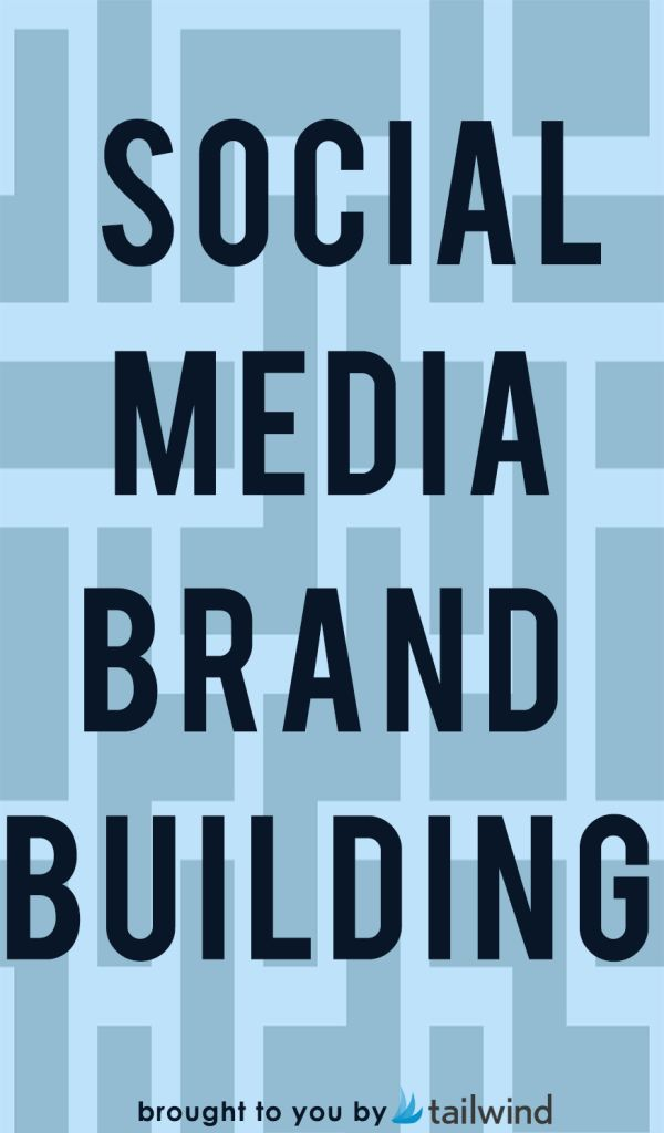 Social Media Brand Building - Tailwind Blog: Pinterest Analytics and Marketing Tips, Pinterest News - Tailwindapp.com