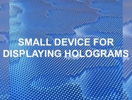 New Smallest Gadget for Displaying Holograms