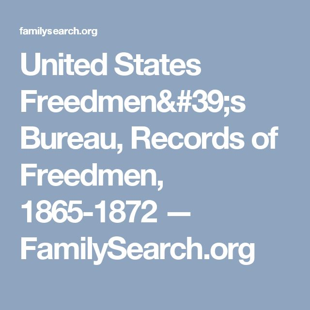 United States Freedmen's Bureau, Records of Freedmen, 1865-1872 — FamilySearch.org