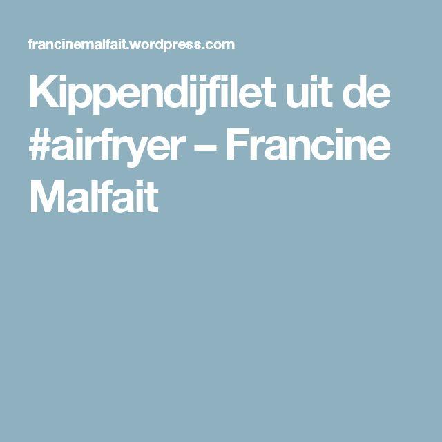 Kippendijfilet uit de #airfryer – Francine Malfait