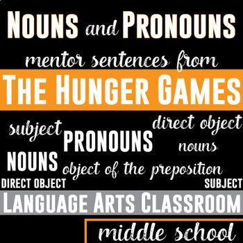 Nouns and Pronouns: Mentor Sentences in The Hunger Games. Study subjects, direct objects, objects of the prepositions - nouns and pronouns through mentor sentences.