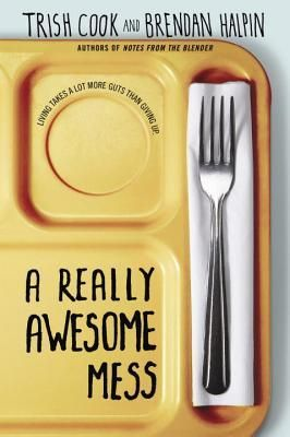 A Really Awesome Mess by Trish Cook and Brendan Halpin | Publisher: EgmontUSA | Publication Date: July 23, 2013 | www.trishcook.com + www.brendanhalpin.com | #YA Contemporary / Social Issues