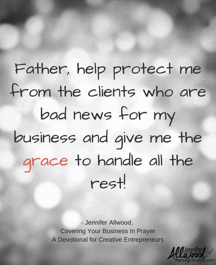 Father, help protect me from client who are bad news for my business and give me the grace to handle all the rest. #CreativeEntrepreneur Quote from Jennifer Allwood's Covering Your Business In Prayer: A Devotional for the Creative Entrepreneur.