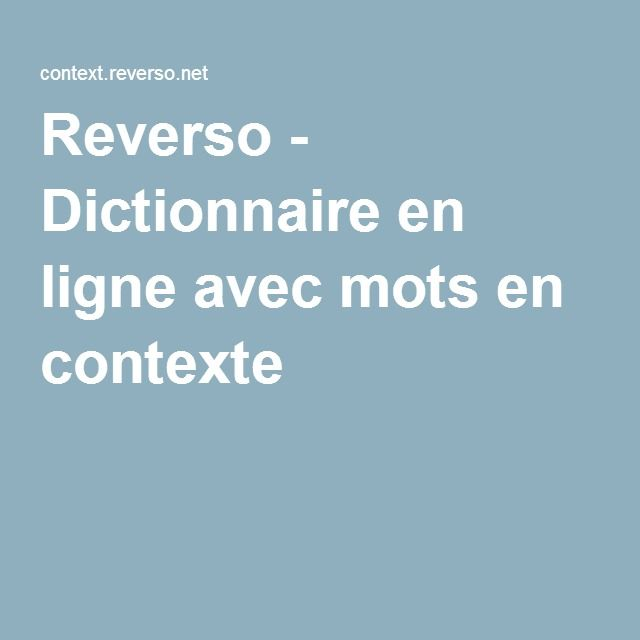 Reverso - Dictionnaire en ligne avec mots en contexte