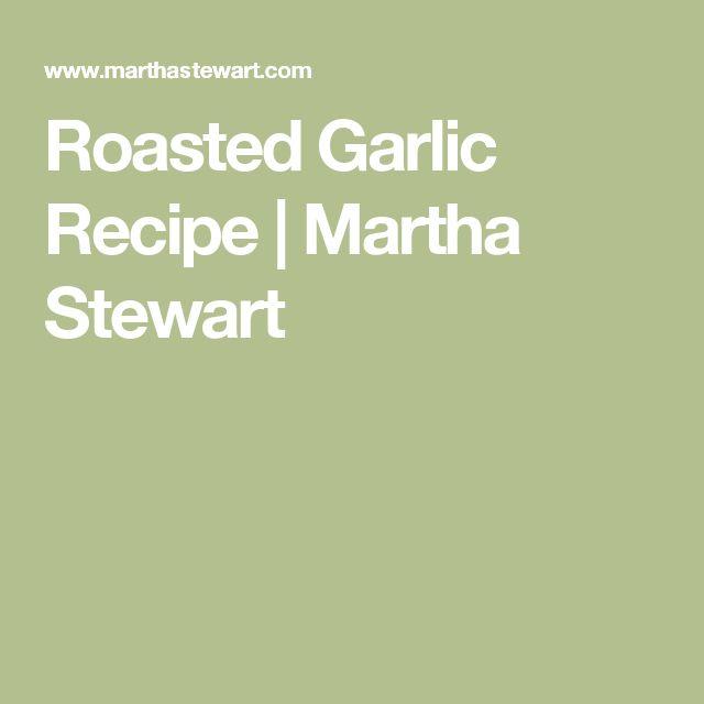 Roasted Garlic Recipe | Martha Stewart