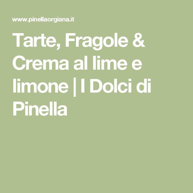 Tarte, Fragole & Crema al lime e  limone | I Dolci di Pinella